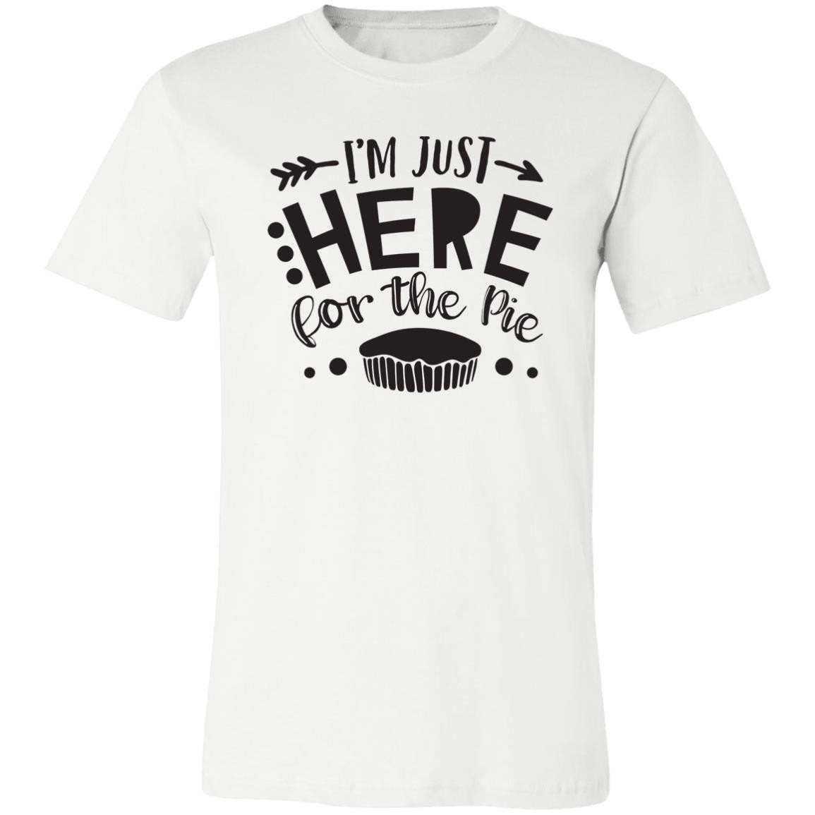 Unisex Jersey T-Shirt I Am Here For The Pie